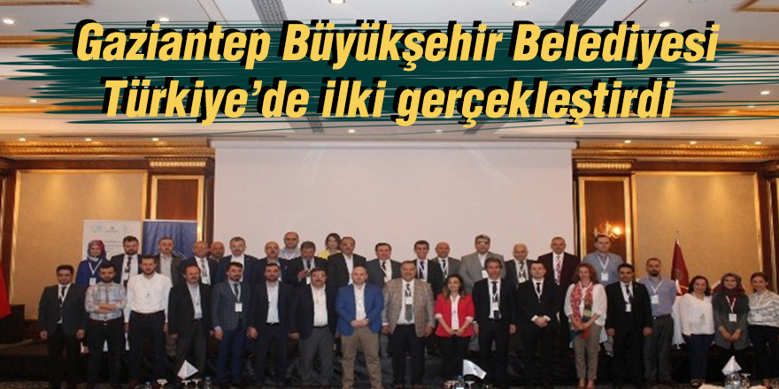 Gaziantep Büyükşehir Belediyesi Türkiye'de ilki gerçekleştirdi
