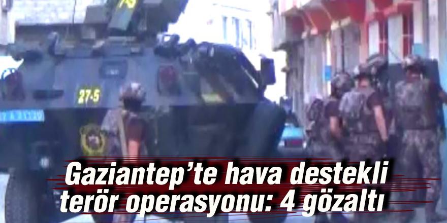 Gaziantep'te hava destekli terör operasyonu: 4 gözaltı