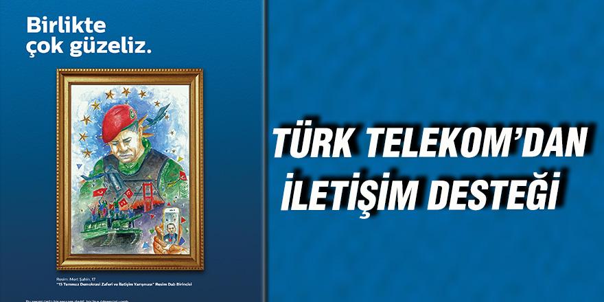 Türk Telekom'dan iletişim desteği