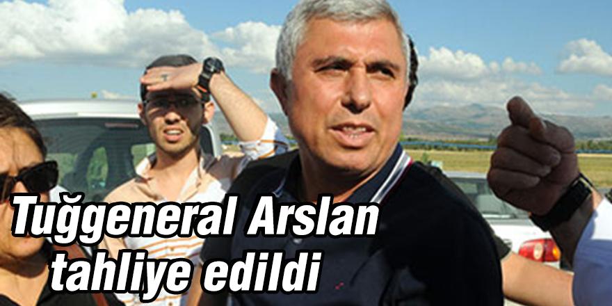 Tuğgeneral Arslan  tahliye edildi