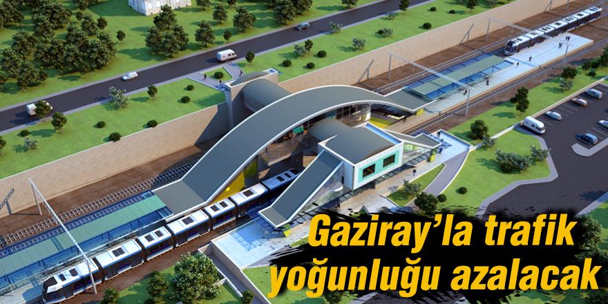 Gaziray'la trafik yoğunluğu azalacak