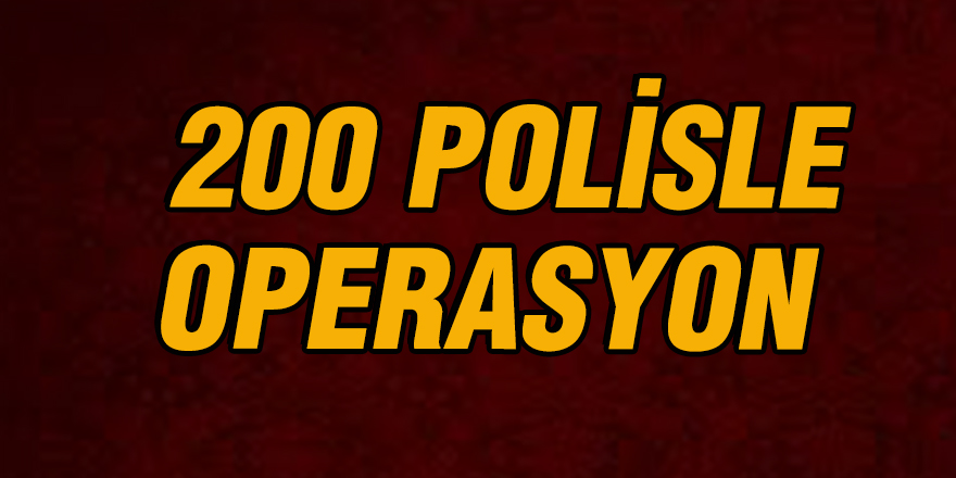 200 polisle operasyon