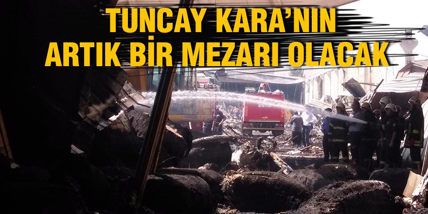 Tuncay Kara'nın artık bir mezarı olacak