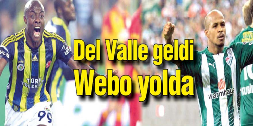Del Valle geldi Webo yolda