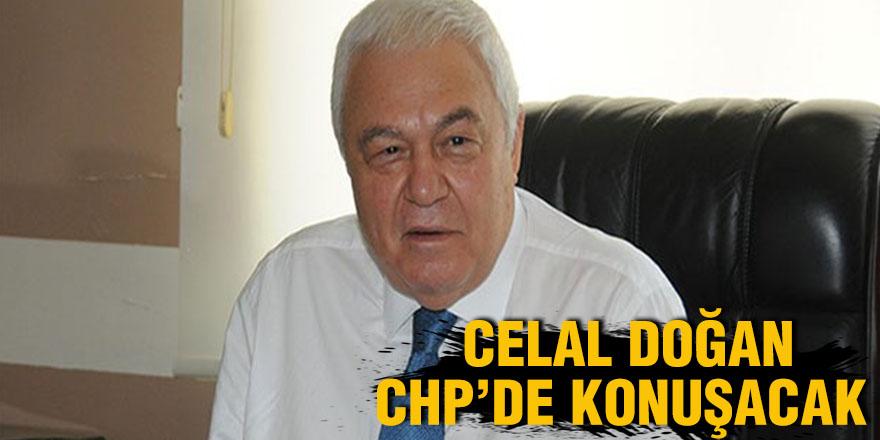 Celal Doğan CHP'de konuşacak
