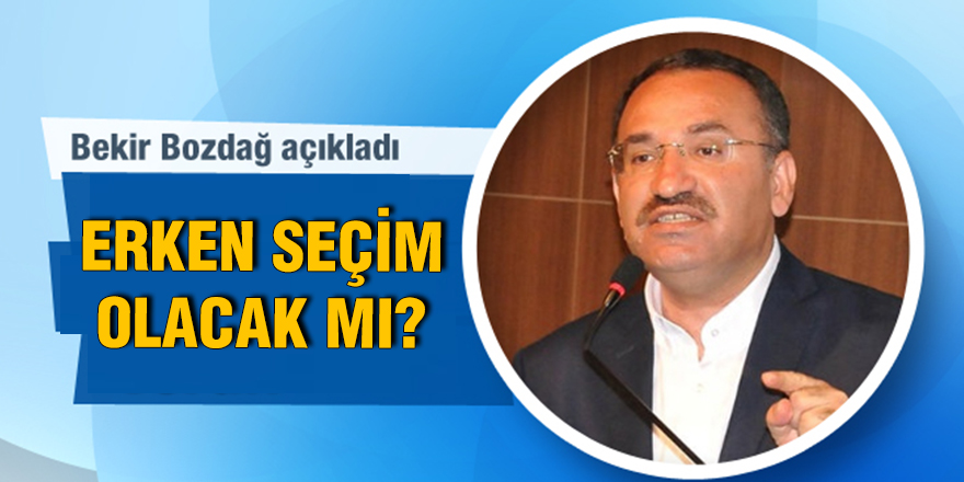 Bekir Bozdağ'dan 'erken seçim' açıklaması