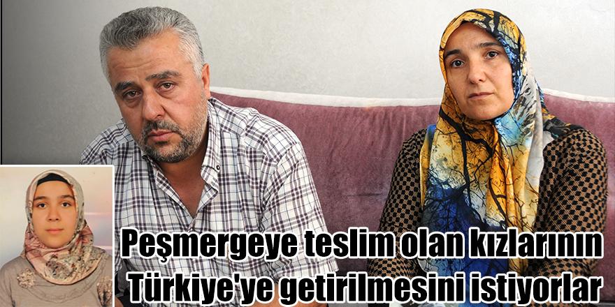 DEAŞ'a katılıp peşmergeye teslim olan kızlarının Türkiye'ye getirilmesini istiyorlar