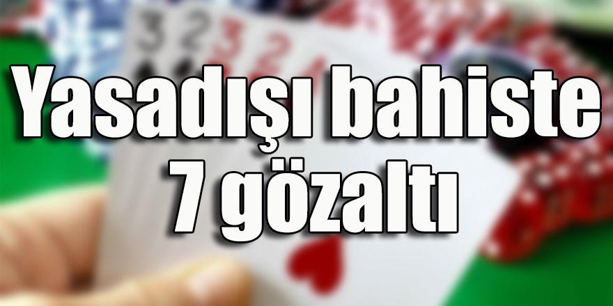 Gaziantep'te yasadışı bahis operasyonu: 7 gözaltı