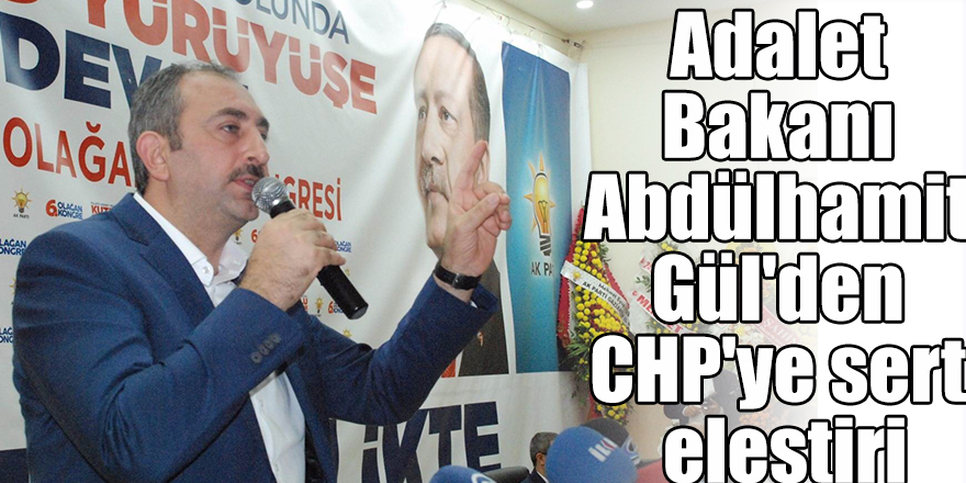 Adalet Bakanı Abdülhamit Gül'den CHP'ye sert eleştiri