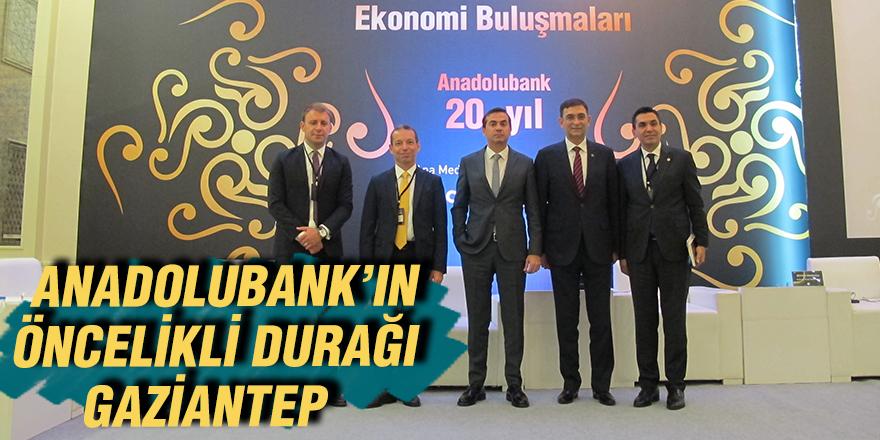 Anadolubank'ın öncelikli durağı Gaziantep