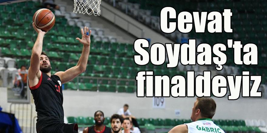 Cevat Soydaş'ta finaldeyiz