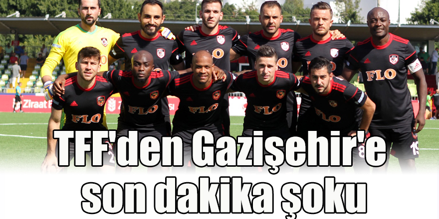 TFF'den Gazişehir'e son dakika şoku