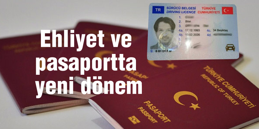 Ehliyet ve pasaportta yeni dönem...
