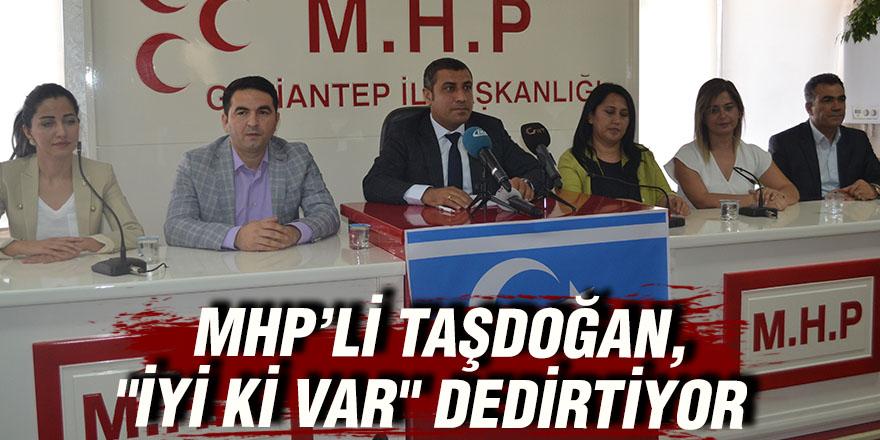 """MHP'li Taşdoğan, """"iyi ki var"""" dedirtiyor"""