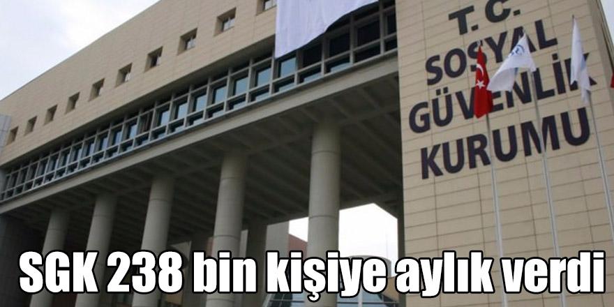 SGK 238 bin kişiye aylık verdi