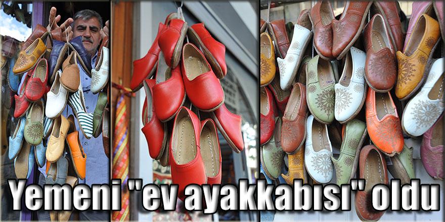 """Yemeni """"ev ayakkabısı"""" oldu"""