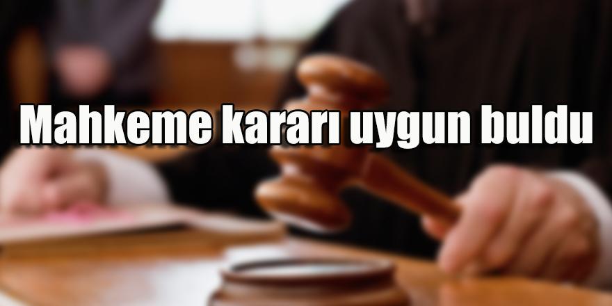 Mahkeme kararı uygun buldu