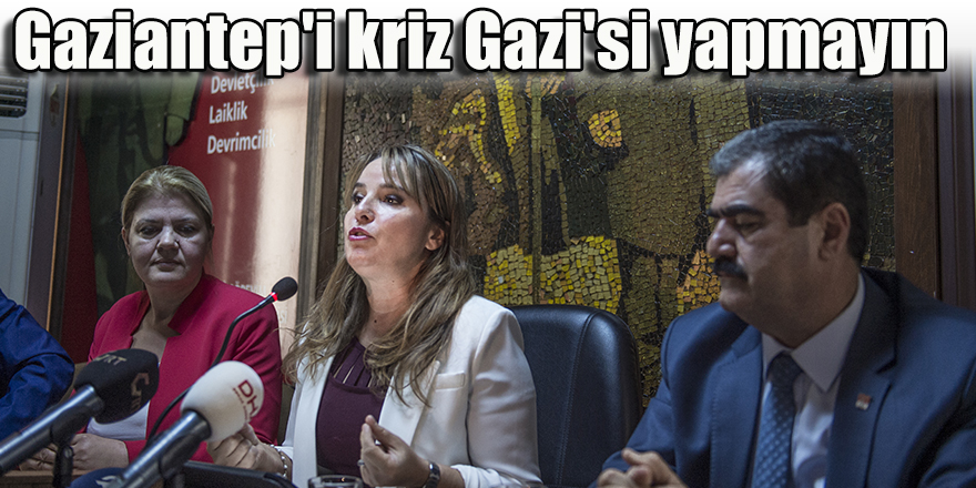 Gaziantep'i kriz Gazi'si yapmayın