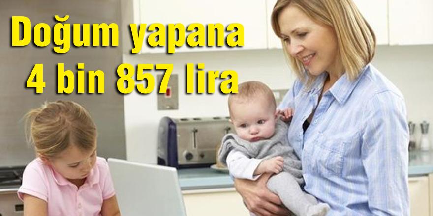 Doğum yapana 4 bin 857 lira