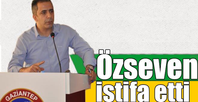 Özseven istifa etti