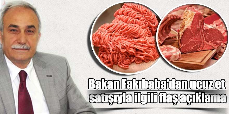 Bakan Fakıbaba'dan ucuz et satışıyla ilgili flaş açıklama