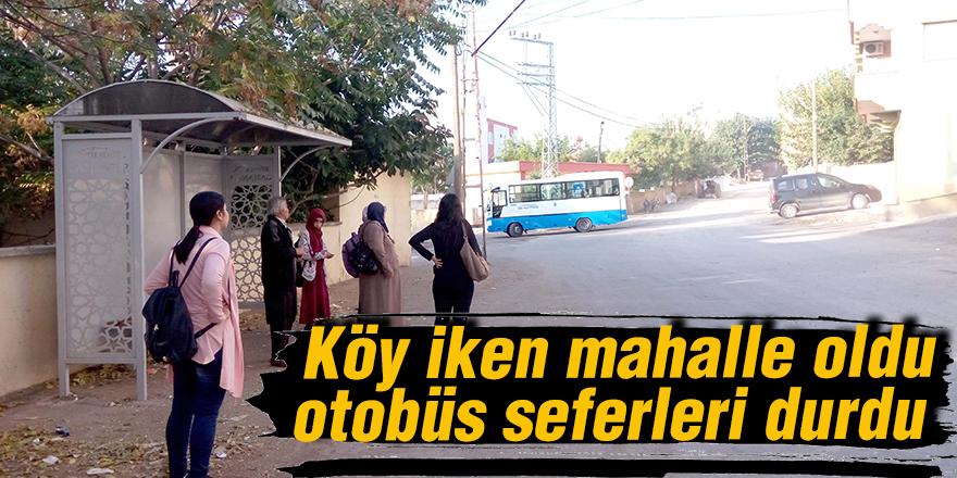 Köy iken mahalle oldu otobüs seferleri durdu