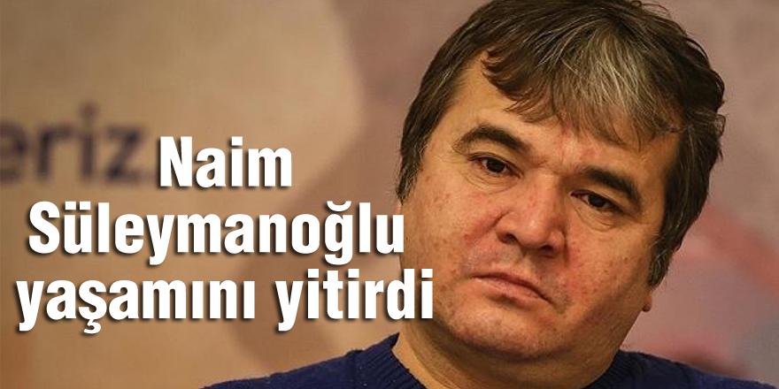 Naim Süleymanoğlu yaşamını yitirdi