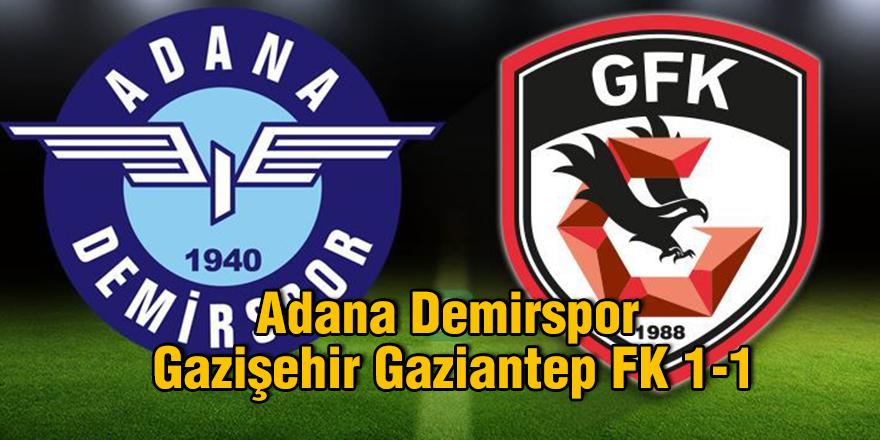 Adana Demirspor - Gazişehir Gaziantep 1-1