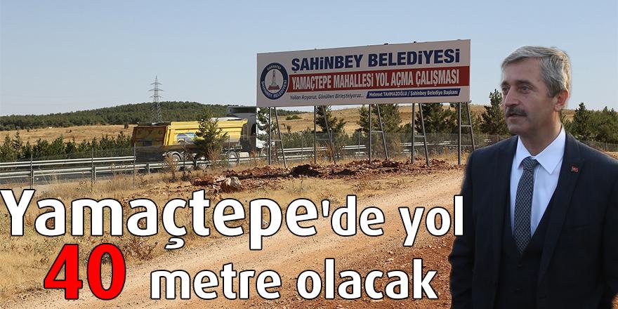 Yamaçtepe'de yol 40 metre olacak