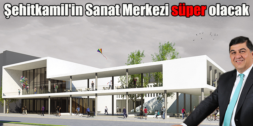 Şehitkamil'in Sanat Merkezi süper olacak