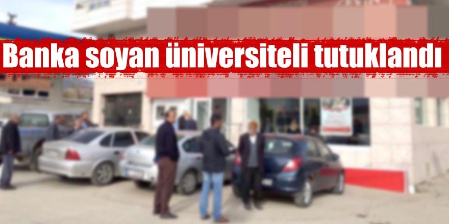 Banka soyan üniversiteli tutuklandı