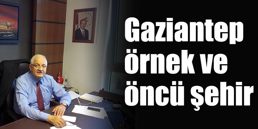 Gaziantep örnek ve öncü şehir