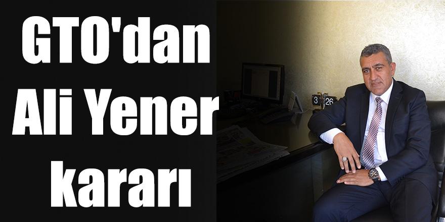 GTO'dan Ali Yener kararı