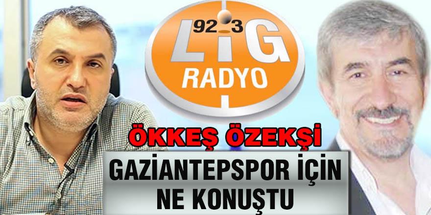 Özekşi Gaziantepspor için ne konuştu