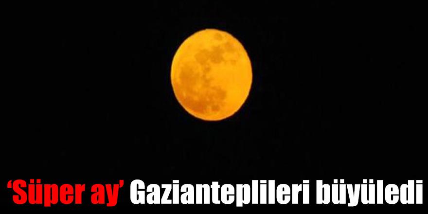 Süper ay' Gazianteplileri büyüledi