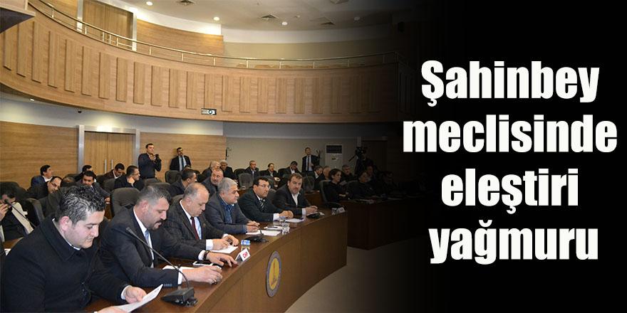 Şahinbey meclisinde eleştiri yağmuru
