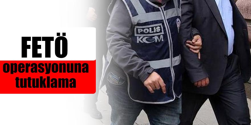 FETÖ operasyonuna tutuklama