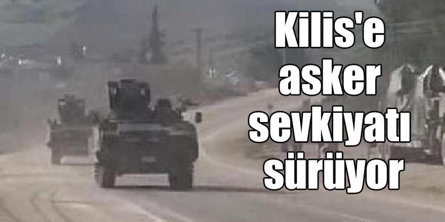 Kilis'e asker sevkiyatı sürüyor