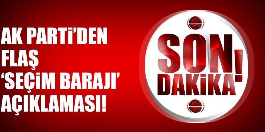 AK Parti'den ittifak ve baraj ile ilgili flaş açıklama