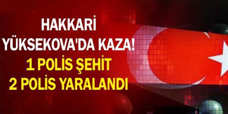 Yüksekova'da kaza; 1 polis şehit, 2 polis yaralı