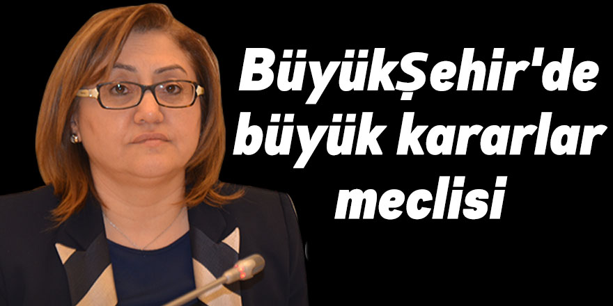 Büyükşehir'de büyük kararlar meclisi