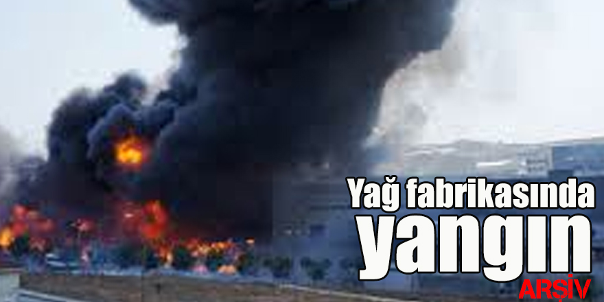 Yağ fabrikasında yangın