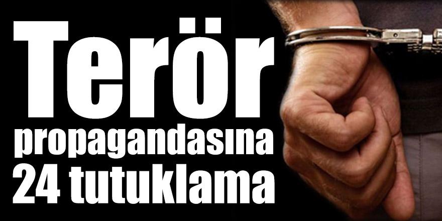 Terör propagandasına 24 tutuklama