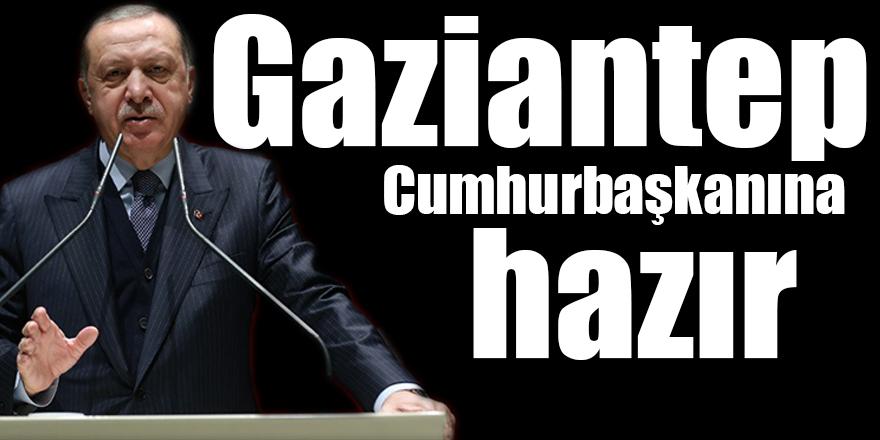 Gaziantep Cumhurbaşkanına hazır