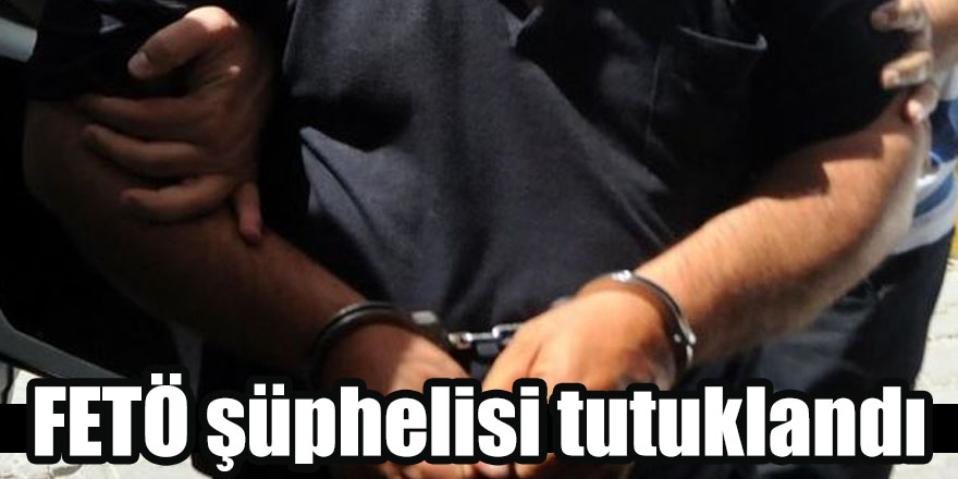 FETÖ şüphelisi tutuklandı