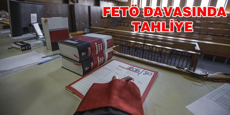 FETÖ DAVASINDA TAHLİYE
