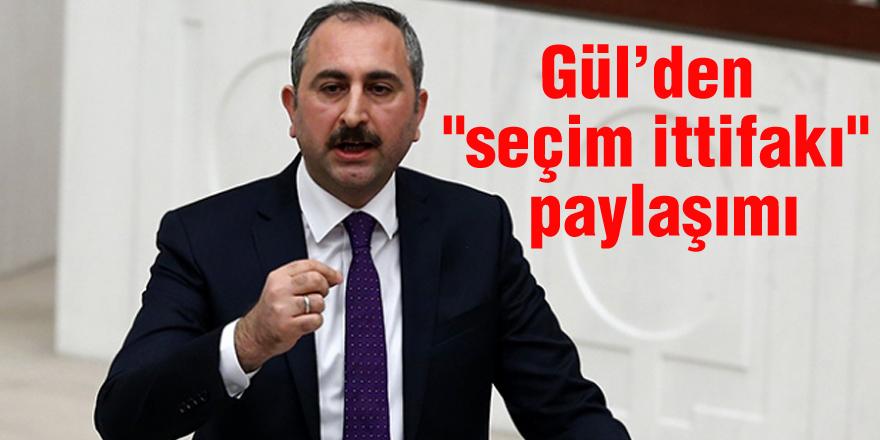 """Adalet Bakanı Gül'den """"seçim ittifakı"""" paylaşımı"""