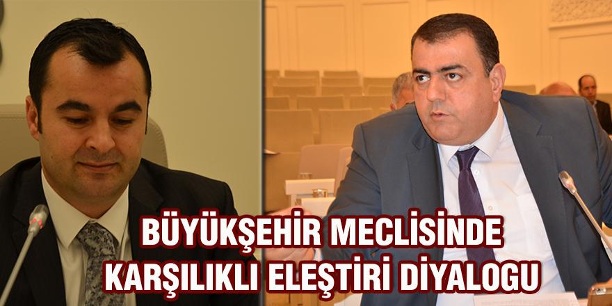 Büyükşehir meclisinde karşılıklı eleştiri diyalogu