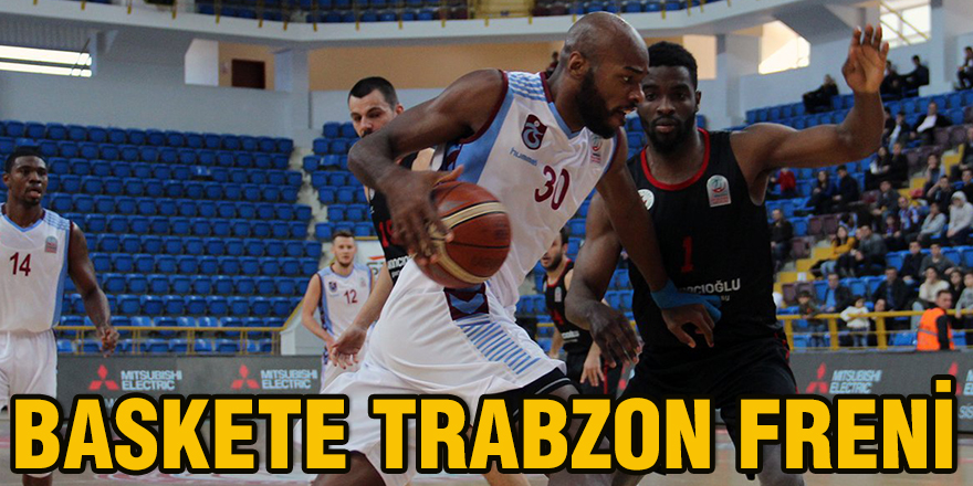 BASKETE TRABZON FRENİ