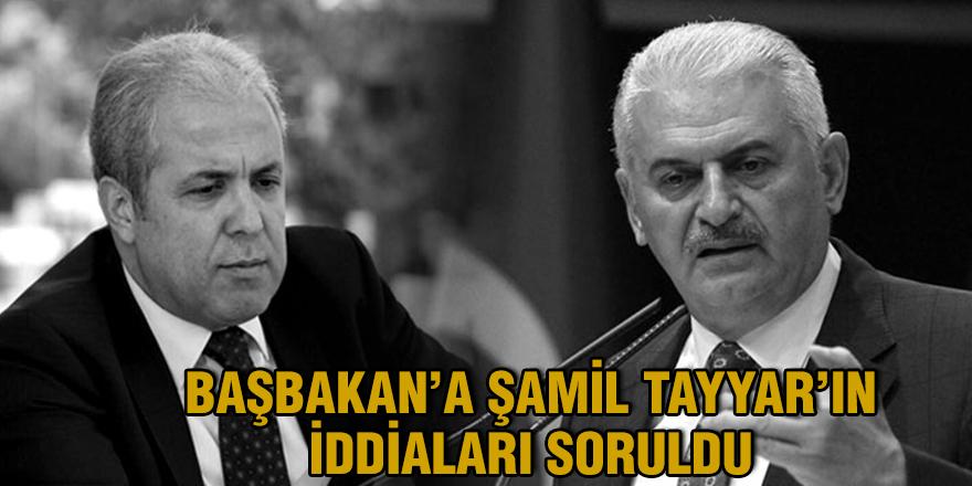 Başbakan'a Şamil Tayyar'ın iddiaları soruldu